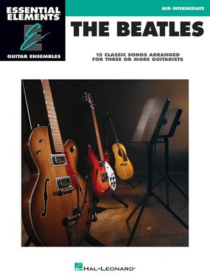 The Beatles - 15 Classic Songs - Arranged for Three or More Guitarists Essential Elements Guitar - Guitar Hal Leonard Guitar Ensemble