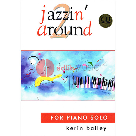 Jazzin' Around 2 - for Piano Solo, Book & CD - Kerin Bailey - Piano Kerin Bailey Music /CD