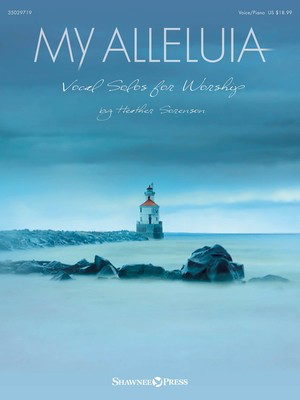 My Alleluia - Vocal Solos for Worship - Heather Sorenson Shawnee Press