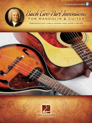 Bach Two-Part Inventions for Mandolin & Guitar - Audio Access Included! - Johann Sebastian Bach - Guitar|Mandolin Carlo Aonzo|John Carlini Hal Leonard Sftcvr/Online Audio