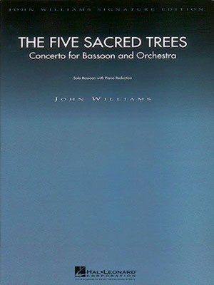 The Five Sacred Trees: Concerto for Bassoon and Orchestra - Bassoon with Piano Reduction - John Williams - Bassoon Hal Leonard