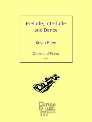 Prelude, Interlude and Dance - Oboe and Piano - Kevin Riley - Oboe Forton Music