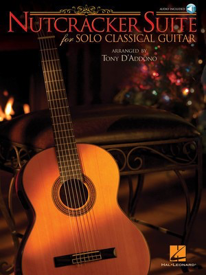 Nutcracker Suite for Solo Classical Guitar - Peter Ilyich Tchaikovsky - Guitar Tony D'Addono Hal Leonard Guitar Solo /CD