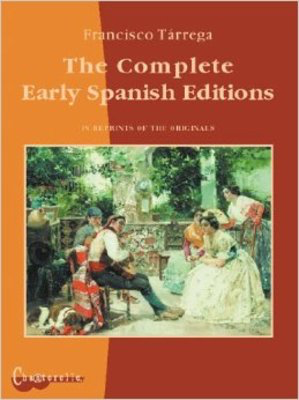 The Complete Early Spanish Editions - Francisco Tarrega - Classical Guitar Chanterelle