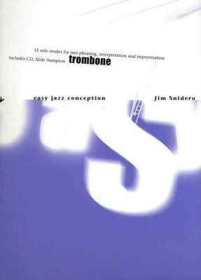 Easy Jazz Conception for Trombone - 15 solo etudes for jazz phrasing interpretation and improvisation - Jim Snidero - Trombone Advance Music /CD - Adlib Music