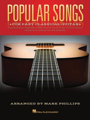 Popular Songs - for Easy Classical Guitar - Classical Guitar Mark Phillips Hal Leonard