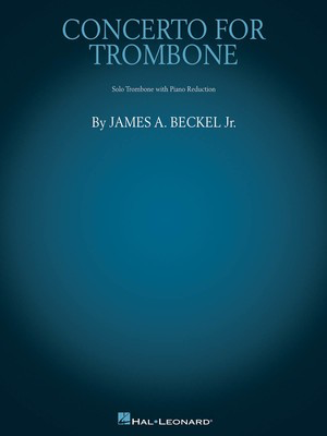 Concerto for Trombone - Trombone with Piano Reduction - James A. Beckel, Jr. - Trombone Hal Leonard
