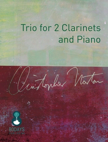 Trio for 2 Clarinets and Piano - Christopher Norton - 80 Days Publishing