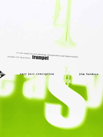 Easy Jazz Conception for Trumpet - 15 solo etudes for jazz phrasing interpretation and improvisation - Jim Snidero - Trumpet Advance Music /CD