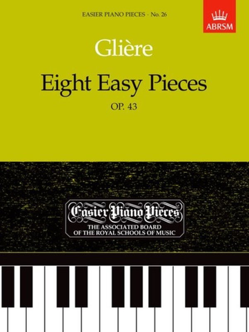 Eight Easy Pieces, Op. 43 - Easier Piano Pieces 26 - Reinhold Gliere - Piano ABRSM Piano Solo