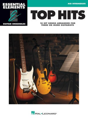 Top Hits - Essential Elements Guitar Ensembles - Early Intermediate Level - Guitar Hal Leonard Guitar Ensemble