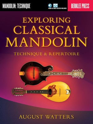 Exploring Classical Mandolin - Technique & Repertoire - Mandolin August Watters Berklee Press Sftcvr/Online Audio