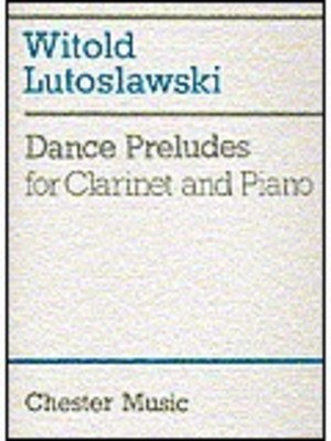 Dance Preludes for Clarinet and Piano - Witold Lutoslawski - Clarinet Chester Music