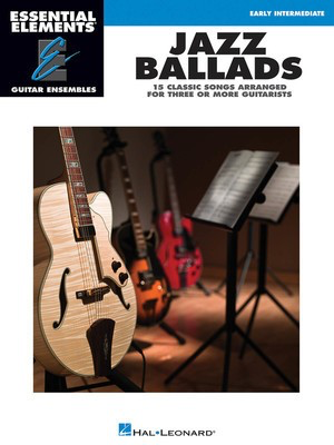 Jazz Ballads - 15 Classic Songs - Arranged for Three or More Guitarists Essential Elements Guitar - Various - Guitar Hal Leonard Guitar Ensemble