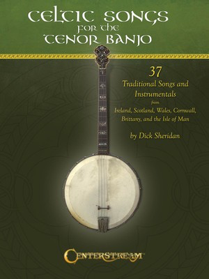 Celtic Songs for the Tenor Banjo - 37 Traditional Songs and Instrumentals - Dick Sheridan - Banjo Centerstream Publications