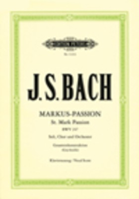 St Mark Passion BWV 247 - for for soloists, choir and orchestra - Johann Sebastian Bach - Classical Vocal Alexander Ferdinand Grychtolik Edition Peters Vocal Score
