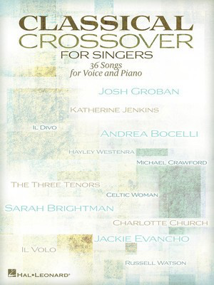 Classical Crossover for Singers - 36 Songs for Voice and Piano - Vocal Hal Leonard Piano & Vocal