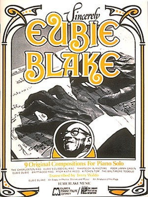 Sincerely Eubie Blake - Eubie Blake - Edward B. Marks Music Company Piano, Vocal & Guitar