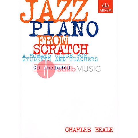 Jazz Piano from Scratch - a how-to guide for students and teachers - Charles Beale - Piano ABRSM Piano Solo /CD