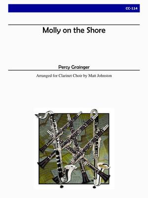 Molly of the Shore - Clarinet Choir - Percy Aldridge Grainger - Eb Alto Clarinet|Bb Clarinet|Bass Clarinet|Contrabass Clarinet|Eb Soprano Clarinet Matt Johnston Alry Publications Clarinet Ensemble Score/Parts