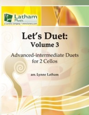 Let's Duet: Volume 3 - Cello Book - Beginning Duets for Strings - Cello Lynne Latham Latham Music
