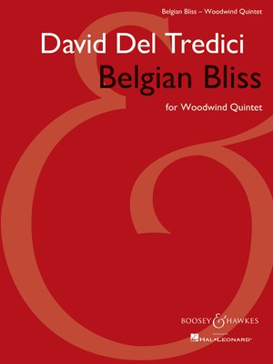 Belgian Bliss for Woodwind Quintet - Score and Parts - David Del Tredici - Boosey & Hawkes Woodwind Quintet Score/Parts