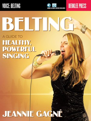 Belting - A Guide to Healthy, Powerful Singing - Vocal Jeannie Gagne Berklee Press Sftcvr/Online Media