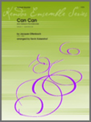 Can Can (from Orpheus In The Underworld) - Offenbach/Kaisershot - Trumpet Kendor Music Trumpet Quartet Parts