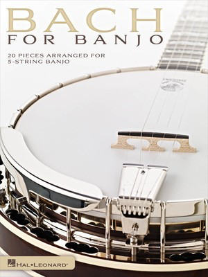 Bach for Banjo - 20 Pieces Arranged for 5-String Banjo - Johann Sebastian Bach - Banjo Mark Phillips Hal Leonard