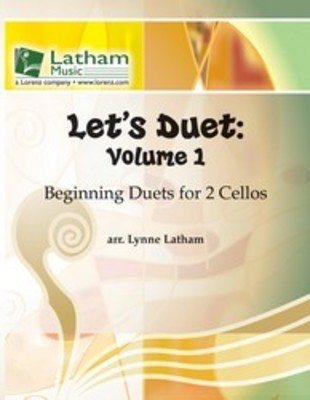 Let's Duet: Volume 1 - Cello Book - Beginning Duets for Strings - Cello Lynne Latham Latham Music