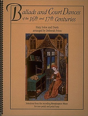 Ballads and Court Dances of the 16th & 17th Centuries - Harp D Friou Hal Leonard