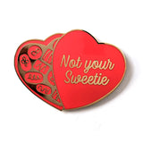 Not Your Sweetie Hard Enamel Pin