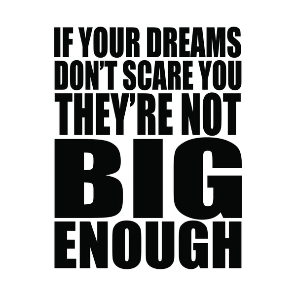 If Your Dreams Don't Scare You, They're Not Big Enough Success Quote Art Print