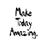 Make Today Amazing Positive Quote Printable