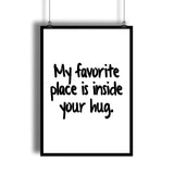 My Favorite Place Is Inside Your Hug Romantic Quote Art Print - DifferenType