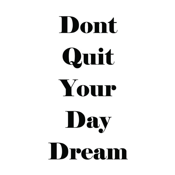 """Don't Quit Your Day Dream"" Motivational Quote Poster - DifferenType"