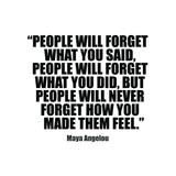 "Maya Angelou ""People Will Never Forget How You Made Them Feel"" Inspirarional Quote Art Print"