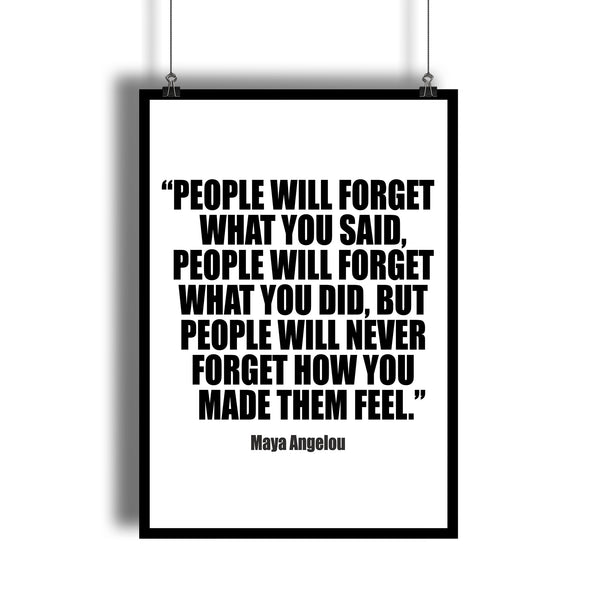 "Maya Angelou ""People Will Never Forget How You Made Them Feel"" Inspirarional Quote Art Print - DifferenType"