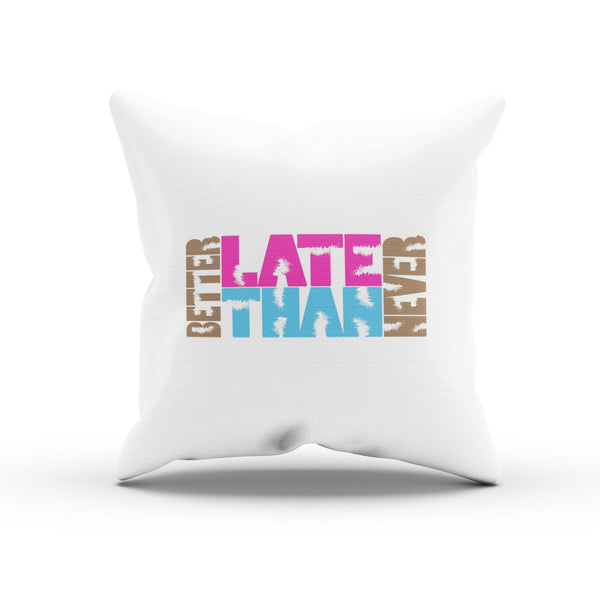 """Better Late Than Never"" Colorful Positive Thinking PillowCase"