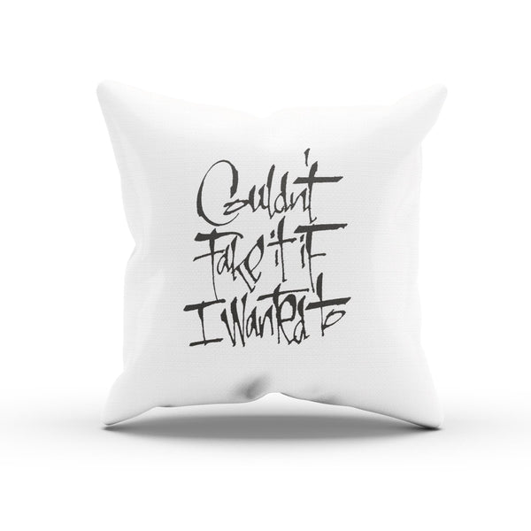 """Couldn't Fake It If I Wanted To"" Honesty Quote Cushion Case"