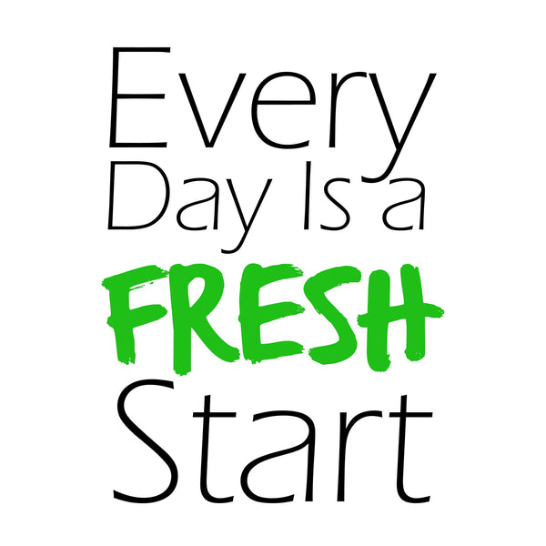 """Every Day is a Fresh Start"" Positive feeling Quote Wall Art"