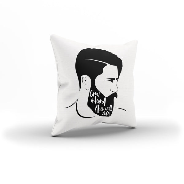 """Grow a Beard Then We'll Talk""  Pillow Cover For a Bearded Man Couch"