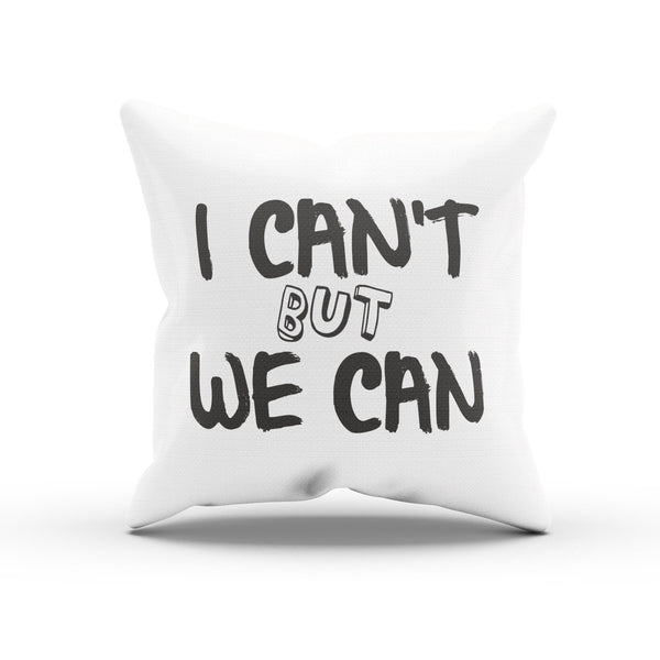 """I Can't But We Can"" Teamwork Quote Decorative Pillow For Workplace"
