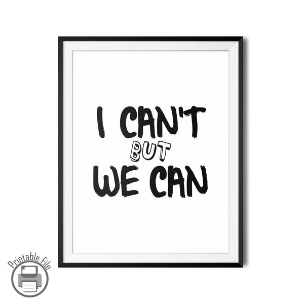 """I Can't But We Can"" Teamwork Printable Quote For The Office"