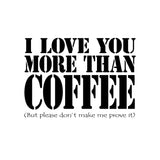 """I Love You More Than Coffee"" Funny And Romantic Art Print"