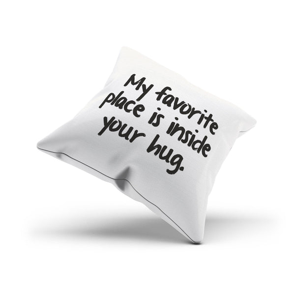 My Favorite Place Is Inside Your Hug Sweet And Romantic Pillow Cover