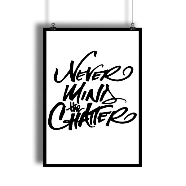 """Never Mind The Chatter"" B&W Calligraphy Wall Art"