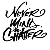 """Never Mind The Chatter"" Monochrome Calligraphy Printable"