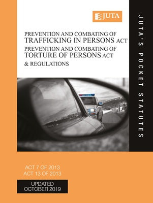 Prevention and Combating of Trafficking in Persons Act 7 of 2013; Prevention and Combating of Torture of Persons Act 13 of 2013 & Regulations 3e