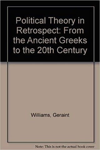 POLITICAL THEORY IN RETROSPECT : From the Ancient Greeks to the 20th Century